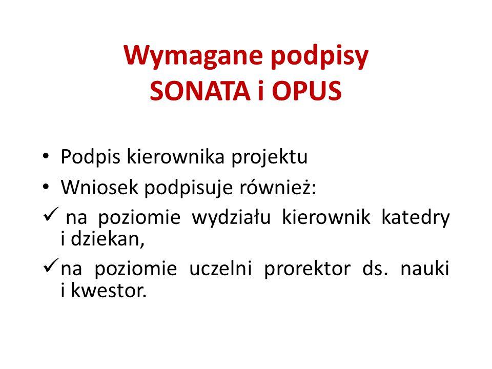 Wymagane podpisy SONATA i OPUS Podpis kierownika projektu Wniosek podpisuje również: na poziomie wydziału kierownik katedry i dziekan, na poziomie uczelni prorektor ds.