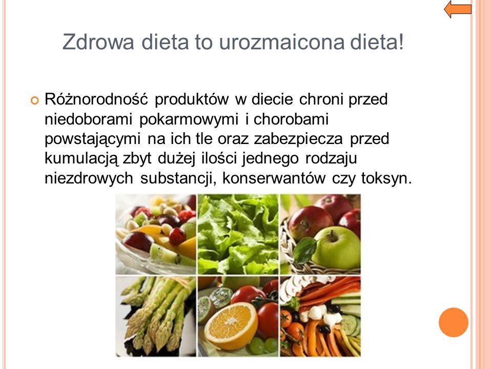 Zdrowa dieta to urozmaicona dieta! Różnorodność produktów w diecie chroni przed niedoborami pokarmowymi i chorobami powstającymi na ich tle oraz zabez