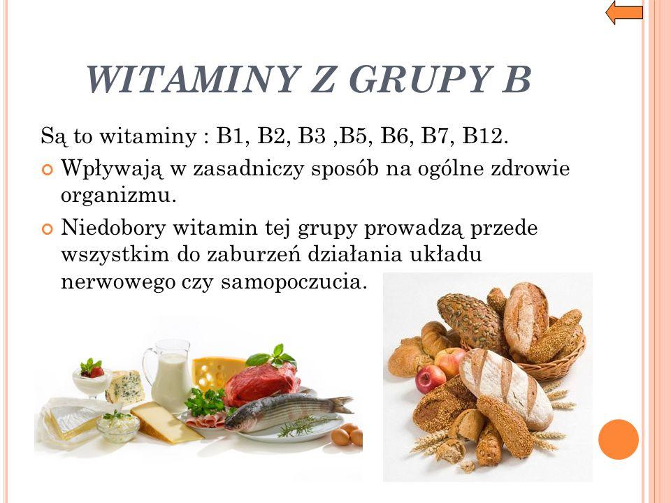WITAMINY Z GRUPY B Są to witaminy : B1, B2, B3,B5, B6, B7, B12. Wpływają w zasadniczy sposób na ogólne zdrowie organizmu. Niedobory witamin tej grupy