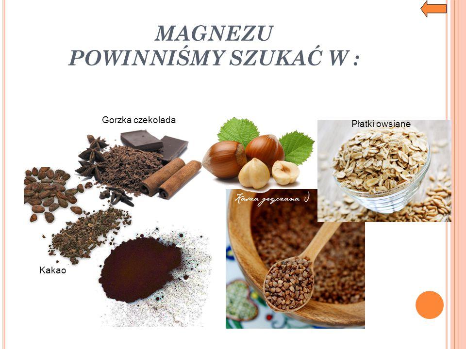 MAGNEZU POWINNIŚMY SZUKAĆ W : Gorzka czekolada Kakao Płatki owsiane