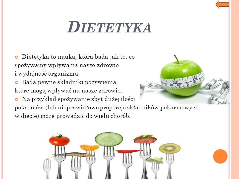 D IETETYKA Dietetyka to nauka, która bada jak to, co spożywamy wpływa na nasze zdrowie i wydajność organizmu. Bada pewne składniki pożywienia, które m