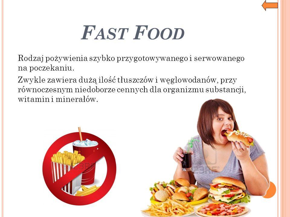 F AST F OOD Rodzaj pożywienia szybko przygotowywanego i serwowanego na poczekaniu. Zwykle zawiera dużą ilość tłuszczów i węglowodanów, przy równoczesn
