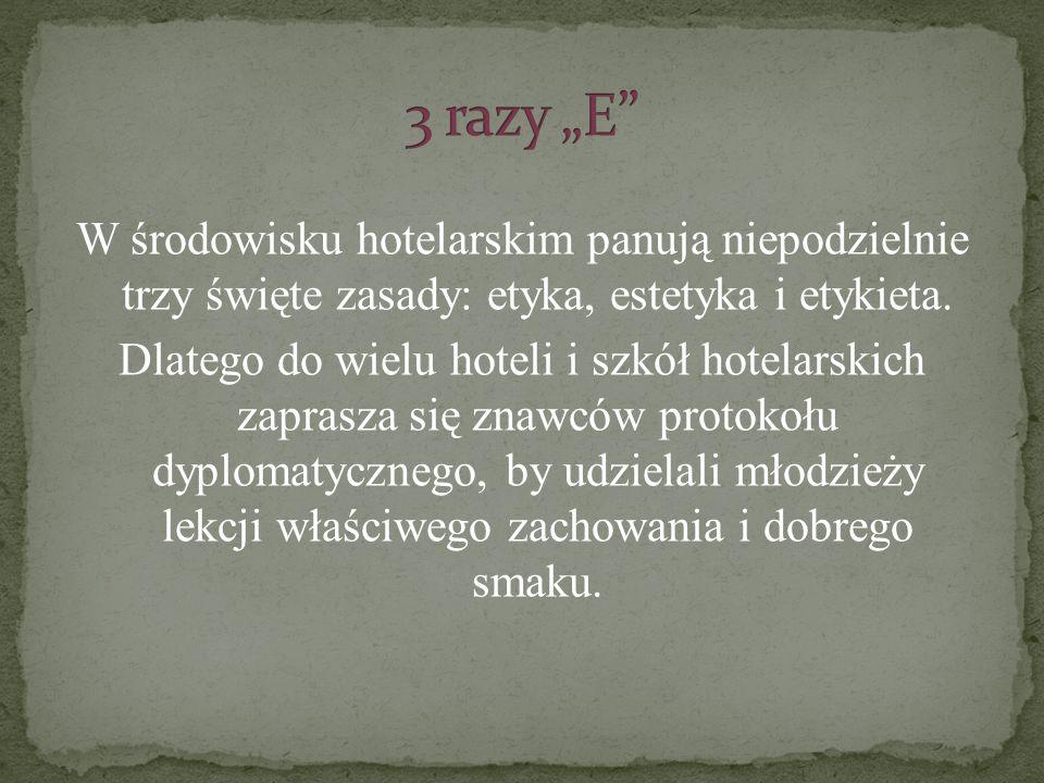 W środowisku hotelarskim panują niepodzielnie trzy święte zasady: etyka, estetyka i etykieta.