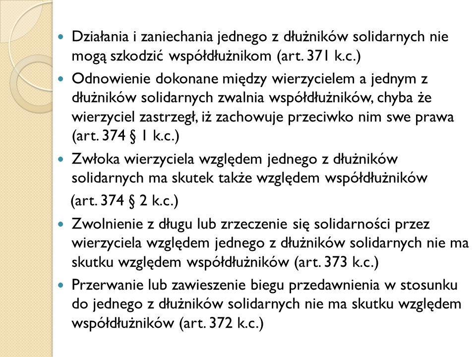 Działania i zaniechania jednego z dłużników solidarnych nie mogą szkodzić współdłużnikom (art. 371 k.c.) Odnowienie dokonane między wierzycielem a jed