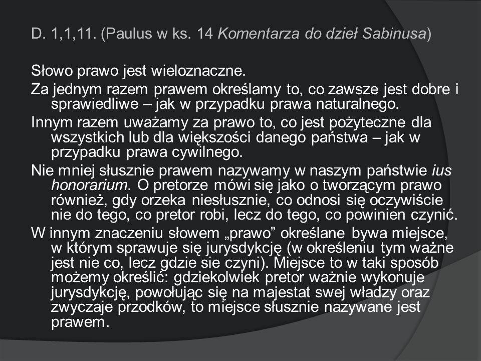 D. 1,1,11. (Paulus w ks. 14 Komentarza do dzieł Sabinusa) Słowo prawo jest wieloznaczne. Za jednym razem prawem określamy to, co zawsze jest dobre i s