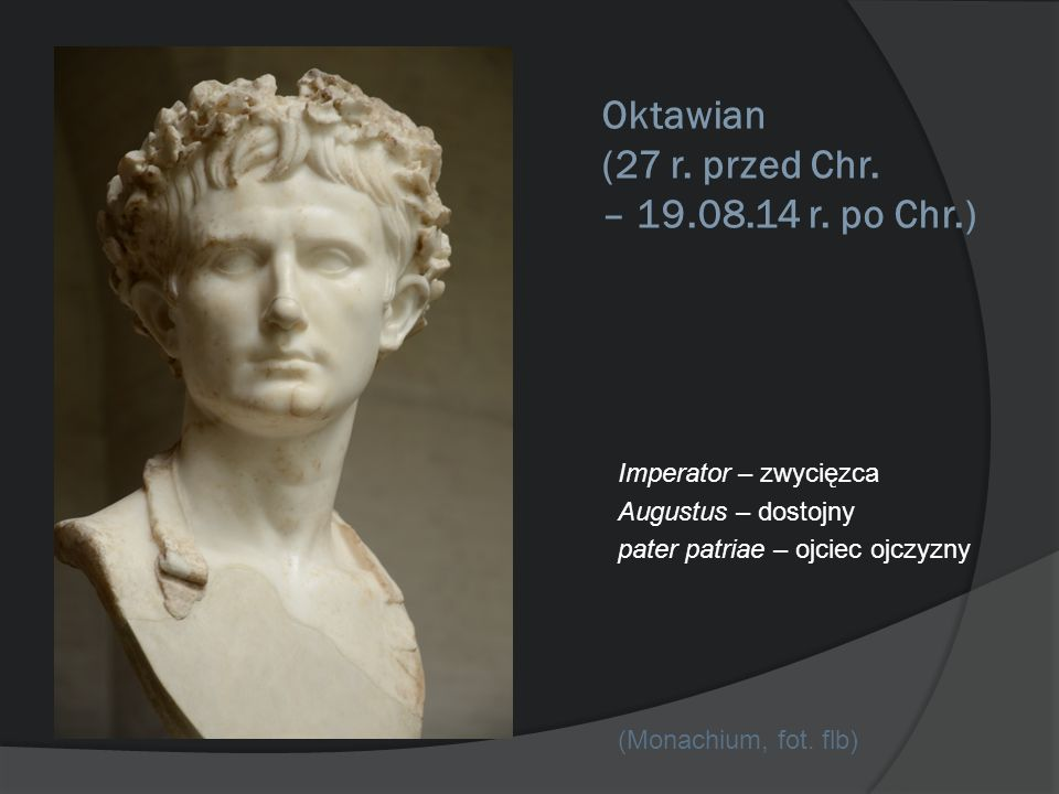 Oktawian (27 r. przed Chr. – 19.08.14 r. po Chr.) Imperator – zwycięzca Augustus – dostojny pater patriae – ojciec ojczyzny (Monachium, fot. flb)