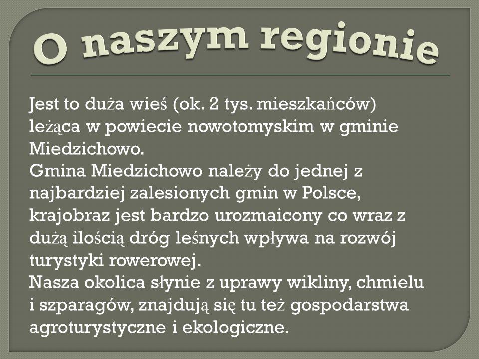 Jest to du ż a wie ś (ok. 2 tys. mieszka ń ców) le żą ca w powiecie nowotomyskim w gminie Miedzichowo. Gmina Miedzichowo nale ż y do jednej z najbardz