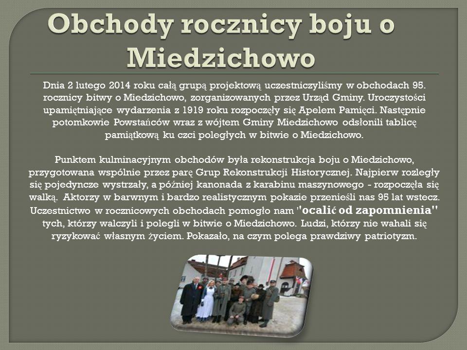 Dnia 2 lutego 2014 roku ca łą grup ą projektow ą uczestniczyli ś my w obchodach 95. rocznicy bitwy o Miedzichowo, zorganizowanych przez Urz ą d Gminy.