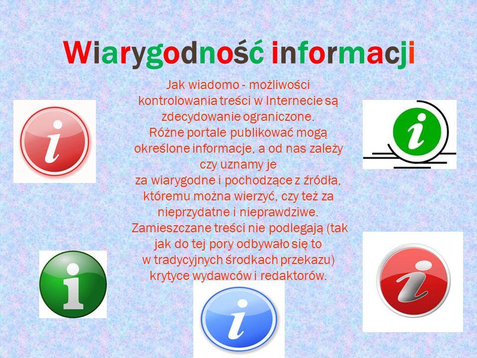 Wiarygodność informacjiWiarygodność informacji Jak wiadomo - możliwości kontrolowania treści w Internecie są zdecydowanie ograniczone. Różne portale p