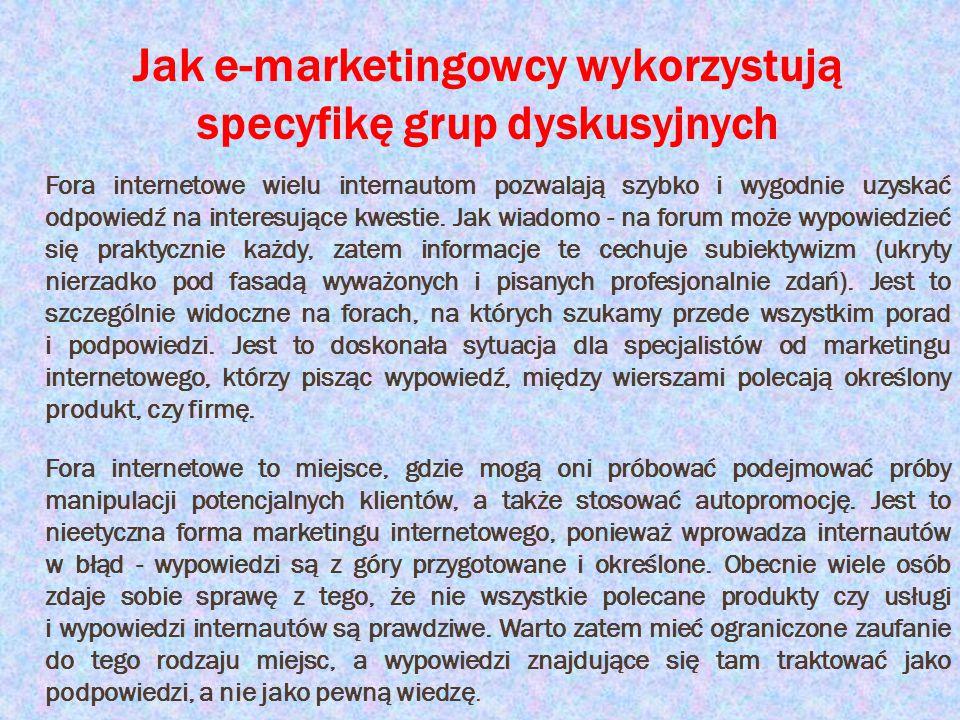 Jak e-marketingowcy wykorzystują specyfikę grup dyskusyjnych Fora internetowe wielu internautom pozwalają szybko i wygodnie uzyskać odpowiedź na inter