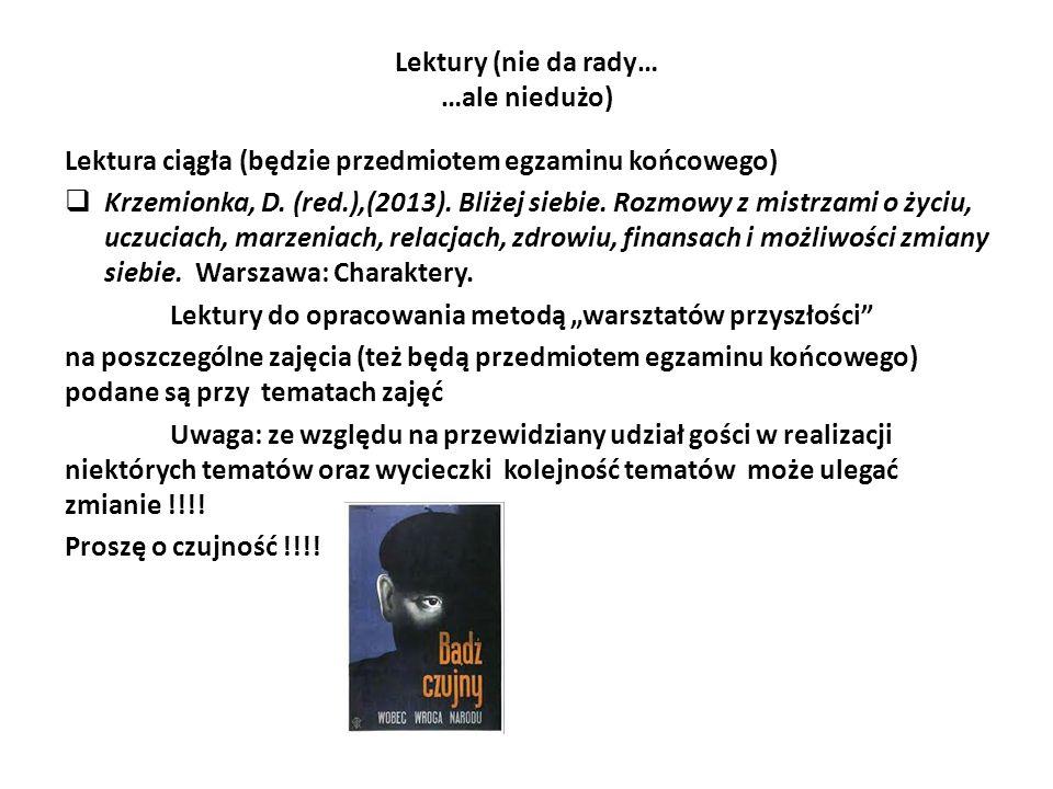 Lektury (nie da rady… …ale niedużo) Lektura ciągła (będzie przedmiotem egzaminu końcowego)  Krzemionka, D.