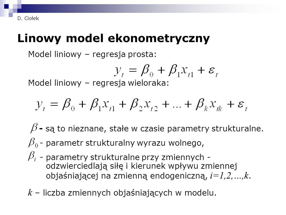 D. Ciołek Linowy model ekonometryczny Model liniowy – regresja prosta: Model liniowy – regresja wieloraka: - są to nieznane, stałe w czasie parametry