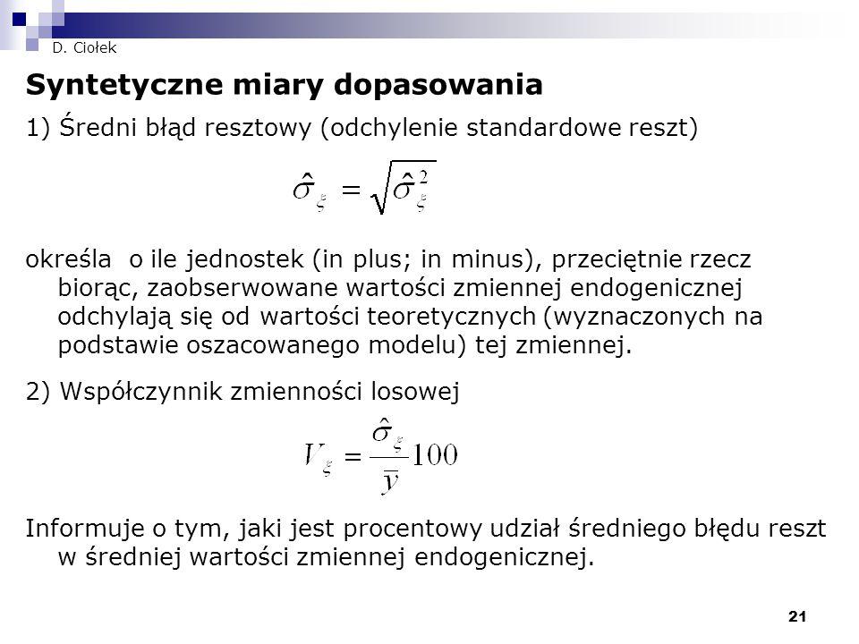 21 D. Ciołek Syntetyczne miary dopasowania 1) Średni błąd resztowy (odchylenie standardowe reszt) określa o ile jednostek (in plus; in minus), przecię