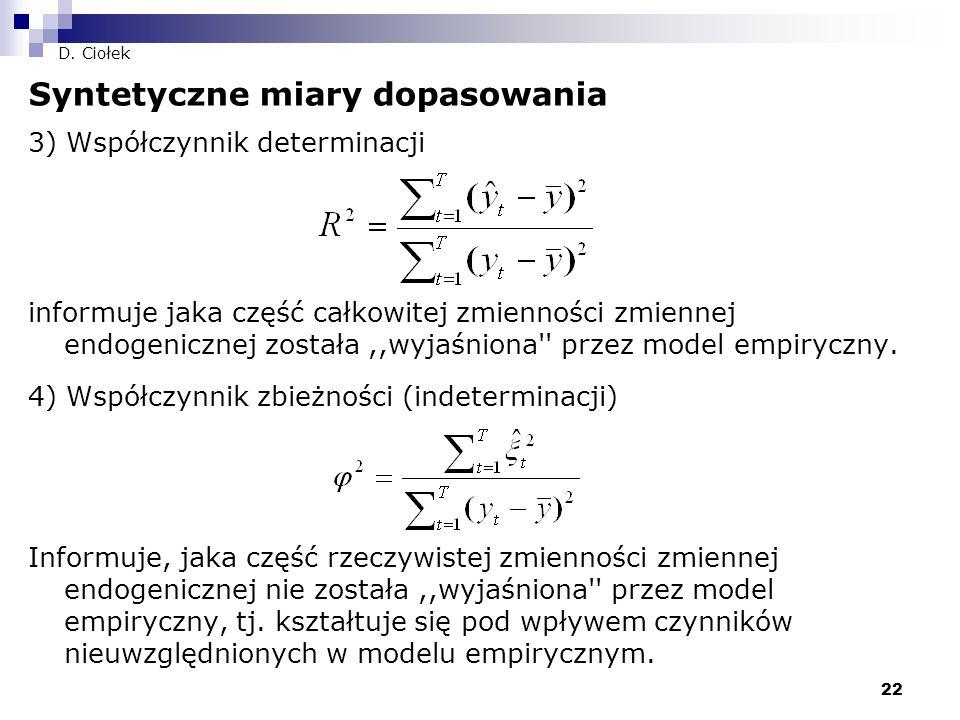 22 D. Ciołek Syntetyczne miary dopasowania 3) Współczynnik determinacji informuje jaka część całkowitej zmienności zmiennej endogenicznej została,,wyj