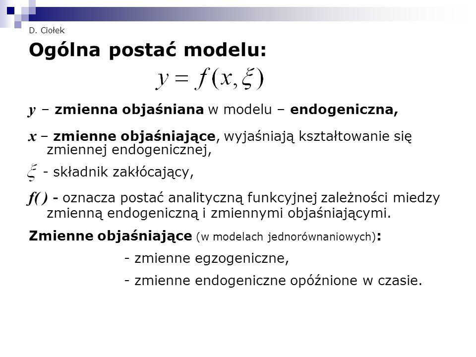 D. Ciołek Ogólna postać modelu: y – zmienna objaśniana w modelu – endogeniczna, x – zmienne objaśniające, wyjaśniają kształtowanie się zmiennej endoge