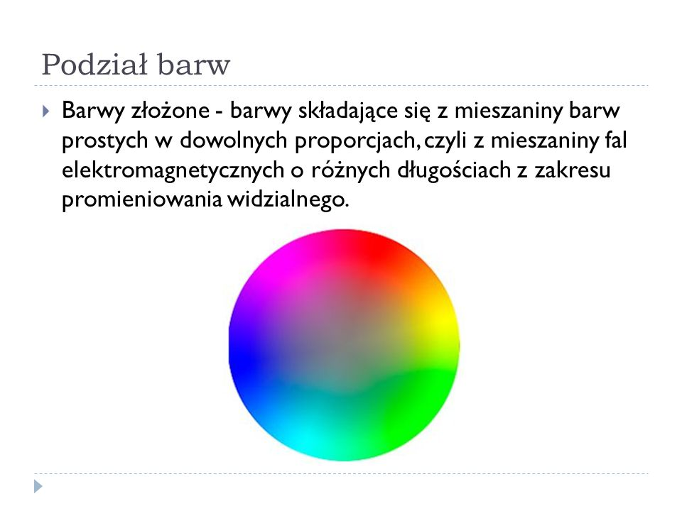 Podział barw  Barwy złożone - barwy składające się z mieszaniny barw prostych w dowolnych proporcjach, czyli z mieszaniny fal elektromagnetycznych o