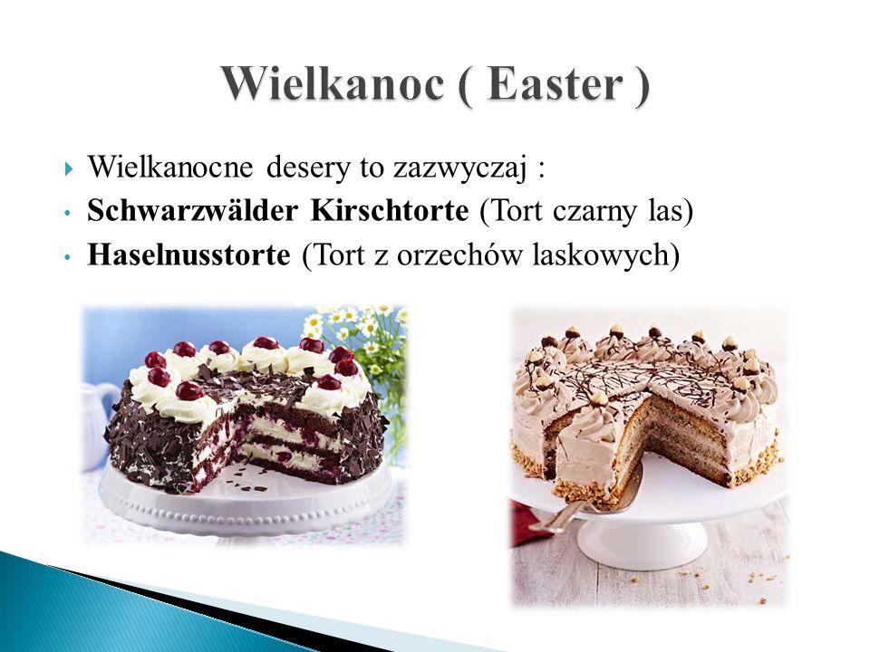  Wielkanocne desery to zazwyczaj : Schwarzwälder Kirschtorte (Tort czarny las) Haselnusstorte (Tort z orzechów laskowych)