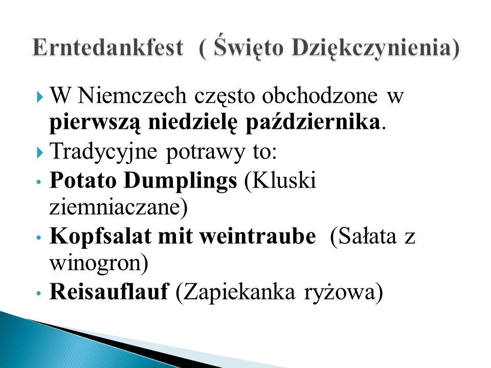  W Niemczech często obchodzone w pierwszą niedzielę października.  Tradycyjne potrawy to: Potato Dumplings (Kluski ziemniaczane) Kopfsalat mit weint