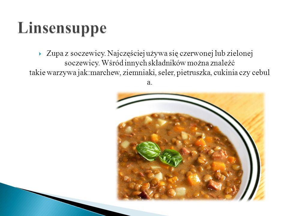  Zupa z soczewicy. Najczęściej używa się czerwonej lub zielonej soczewicy. Wśród innych składników można znaleźć takie warzywa jak:marchew, ziemniaki