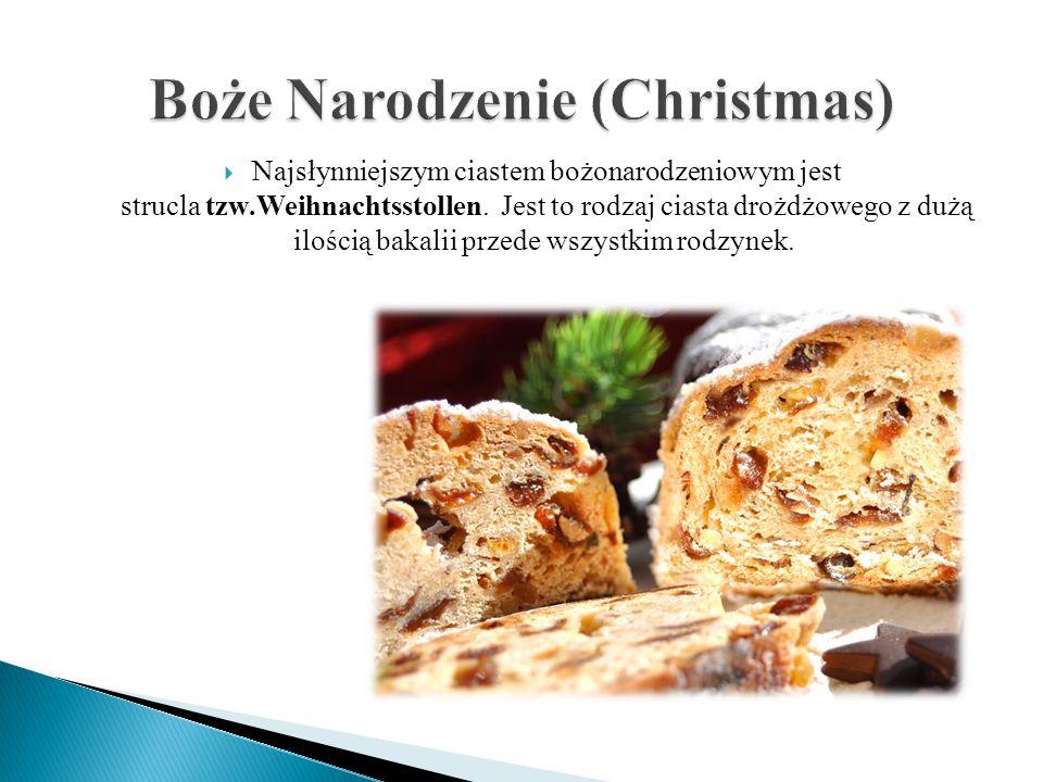  Najsłynniejszym ciastem bożonarodzeniowym jest strucla tzw.Weihnachtsstollen. Jest to rodzaj ciasta drożdżowego z dużą ilością bakalii przede wszyst
