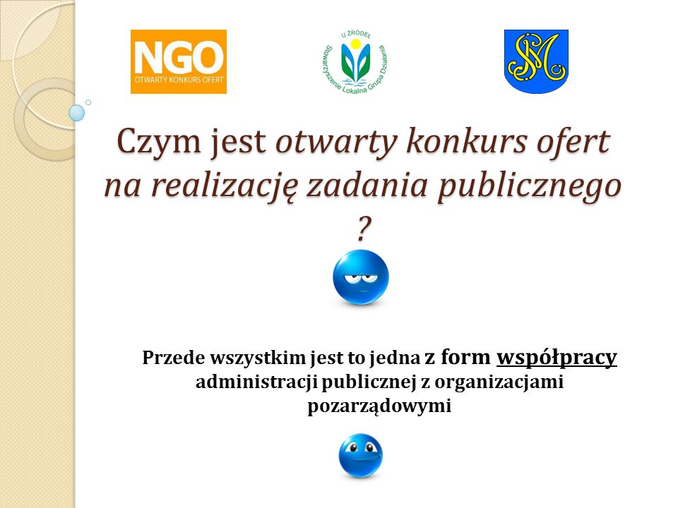 Współpraca administracji publicznej (gminy, powiatu, województwa) z organizacjami pozarządowymi może przybrać 2 formy: 1.