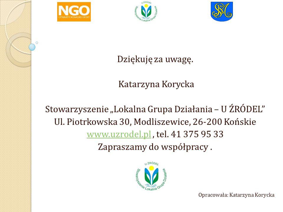 """Dziękuję za uwagę. Katarzyna Korycka Stowarzyszenie """"Lokalna Grupa Działania – U ŹRÓDEL Ul."""