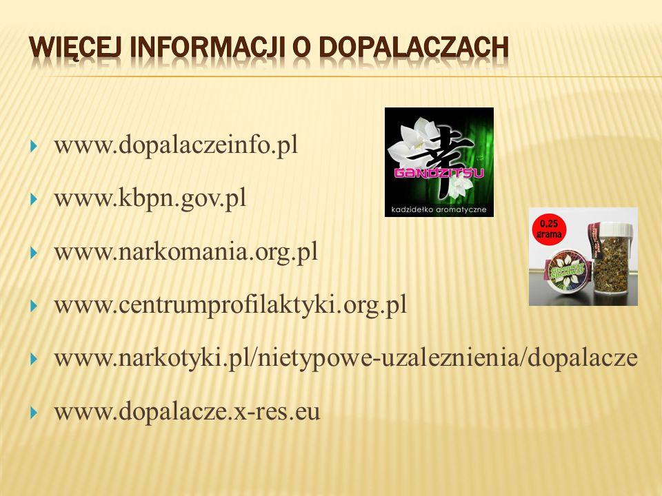  www.dopalaczeinfo.pl  www.kbpn.gov.pl  www.narkomania.org.pl  www.centrumprofilaktyki.org.pl  www.narkotyki.pl/nietypowe-uzaleznienia/dopalacze