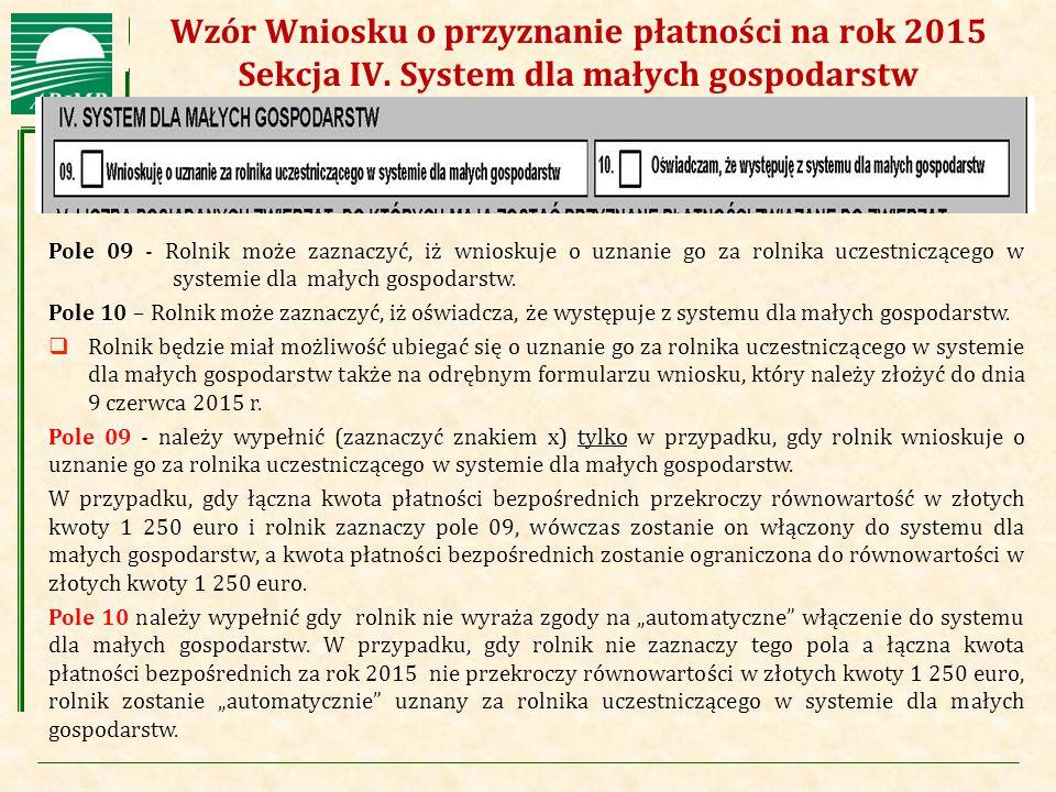 Agencja Restrukturyzacji i Modernizacji Rolnictwa Wzór Wniosku o przyznanie płatności na rok 2015 Sekcja IV. System dla małych gospodarstw Pole 09 - R