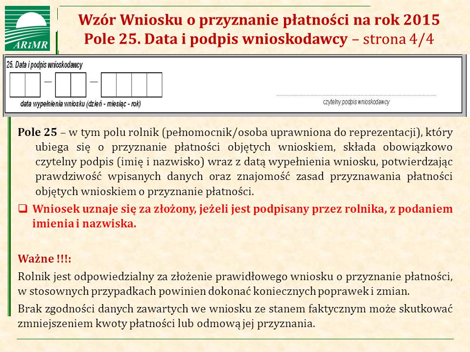 Agencja Restrukturyzacji i Modernizacji Rolnictwa Wzór Wniosku o przyznanie płatności na rok 2015 Pole 25. Data i podpis wnioskodawcy – strona 4/4 Pol