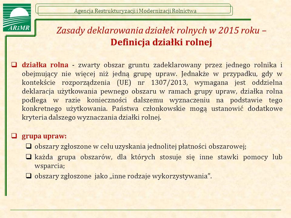 Agencja Restrukturyzacji i Modernizacji Rolnictwa Zasady deklarowania działek rolnych w 2015 roku – Definicja działki rolnej  działka rolna - zwarty