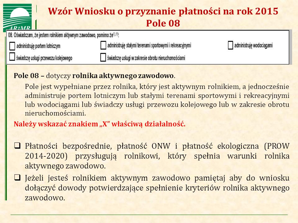 Agencja Restrukturyzacji i Modernizacji Rolnictwa Wzór Wniosku o przyznanie płatności na rok 2015 Pole 08 Pole 08 – dotyczy rolnika aktywnego zawodowo