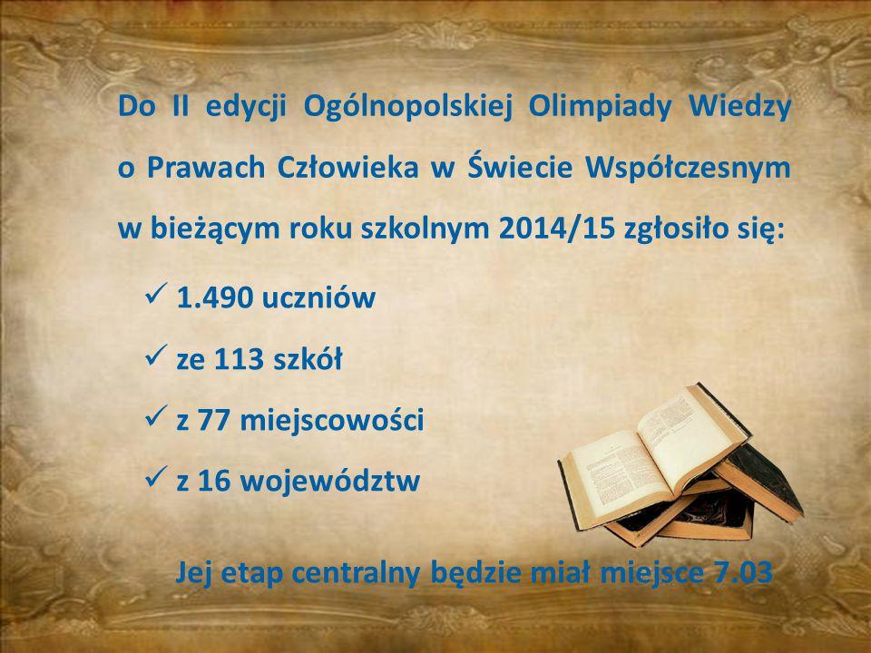 1.490 uczniów ze 113 szkół z 77 miejscowości z 16 województw Jej etap centralny będzie miał miejsce 7.03 Do II edycji Ogólnopolskiej Olimpiady Wiedzy