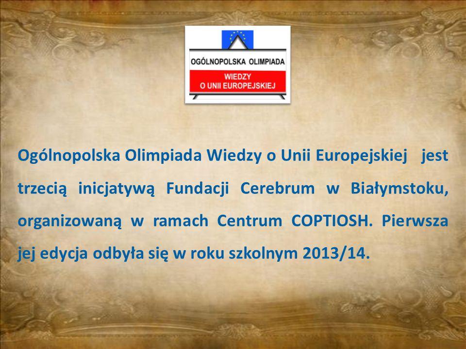 Ogólnopolska Olimpiada Wiedzy o Unii Europejskiej jest trzecią inicjatywą Fundacji Cerebrum w Białymstoku, organizowaną w ramach Centrum COPTIOSH. Pie