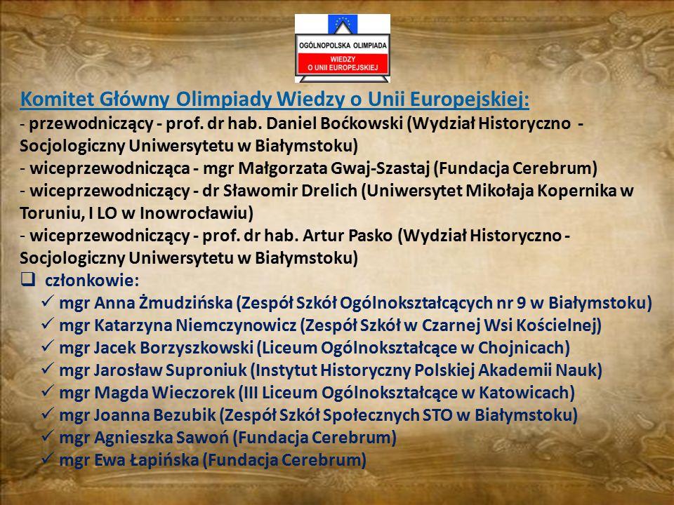 Komitet Główny Olimpiady Wiedzy o Unii Europejskiej: - przewodniczący - prof. dr hab. Daniel Boćkowski (Wydział Historyczno - Socjologiczny Uniwersyte
