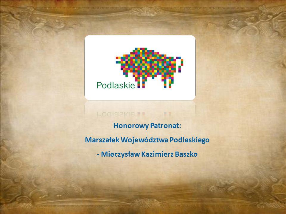 Honorowy Patronat: Marszałek Województwa Podlaskiego - Mieczysław Kazimierz Baszko