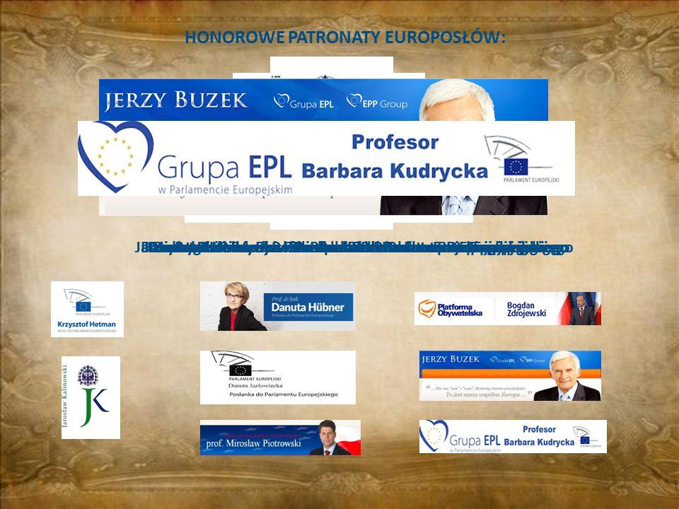 HONOROWE PATRONATY EUROPOSŁÓW: Krzysztof Hetman – Poseł do Parlamentu EuropejskiegoJarosław Kalinowski - Poseł do Parlamentu EuropejskiegoDanuta Hübne