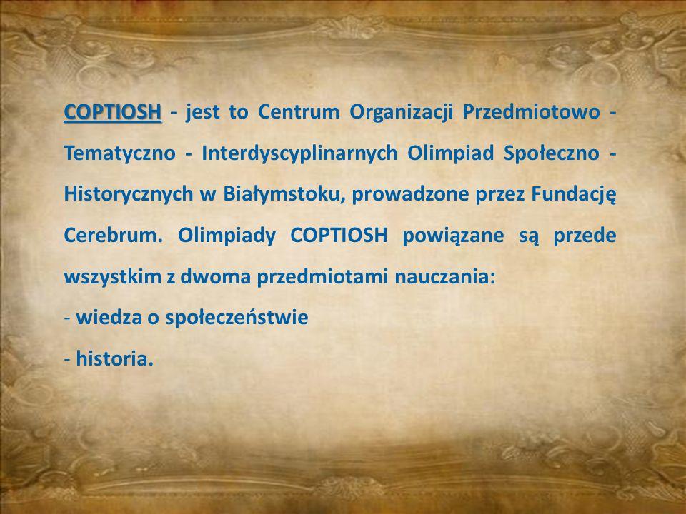 COPTIOSH COPTIOSH - jest to Centrum Organizacji Przedmiotowo - Tematyczno - Interdyscyplinarnych Olimpiad Społeczno - Historycznych w Białymstoku, pro