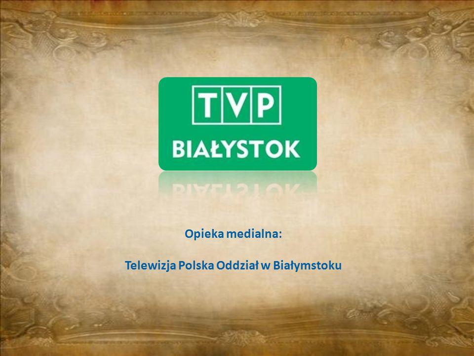 Opieka medialna: Telewizja Polska Oddział w Białymstoku