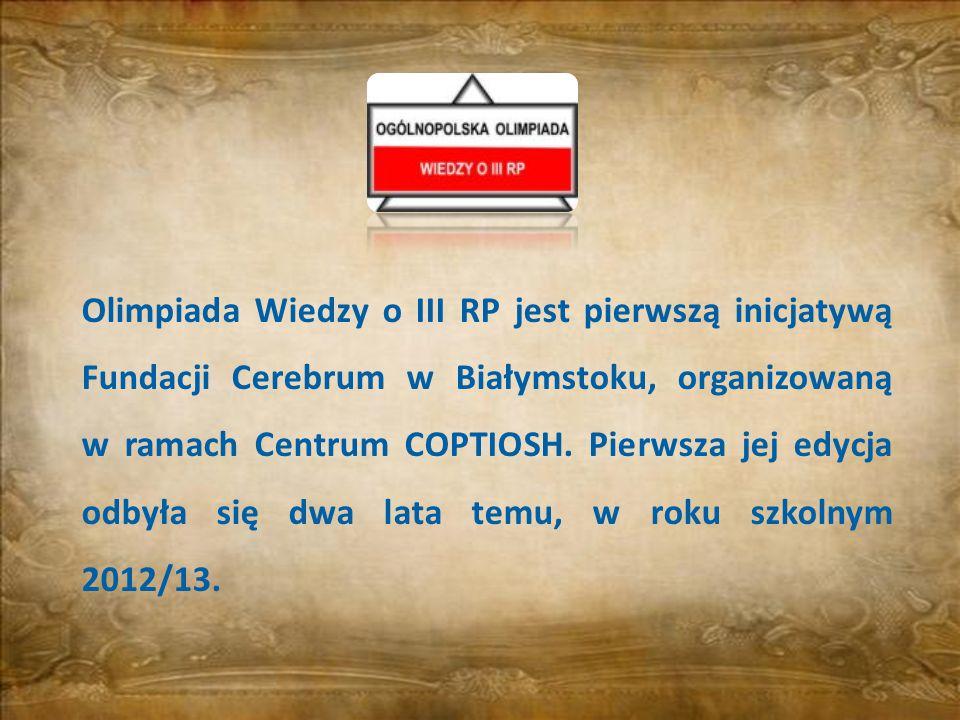 Olimpiada Wiedzy o III RP jest pierwszą inicjatywą Fundacji Cerebrum w Białymstoku, organizowaną w ramach Centrum COPTIOSH. Pierwsza jej edycja odbyła
