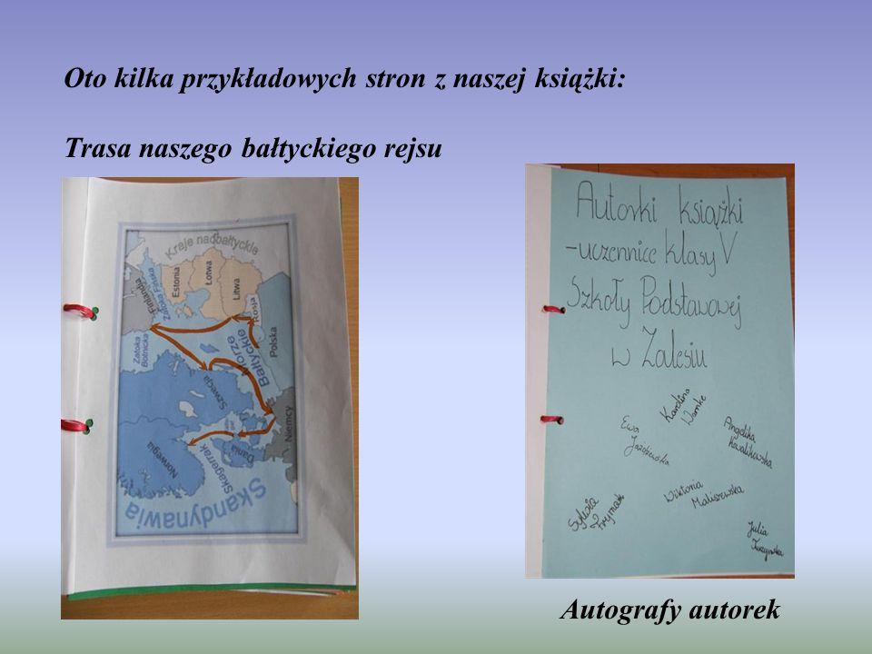 Oto kilka przykładowych stron z naszej książki: Trasa naszego bałtyckiego rejsu Autografy autorek