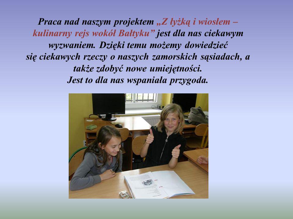 """Praca nad naszym projektem """"Z łyżką i wiosłem – kulinarny rejs wokół Bałtyku jest dla nas ciekawym wyzwaniem."""
