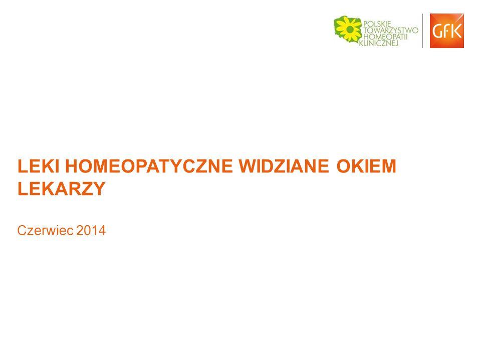 © GfK 2014 | GfK Health | Leki homeopatzcyne widziane okiem lekarzy 1 LEKI HOMEOPATYCZNE WIDZIANE OKIEM LEKARZY Czerwiec 2014