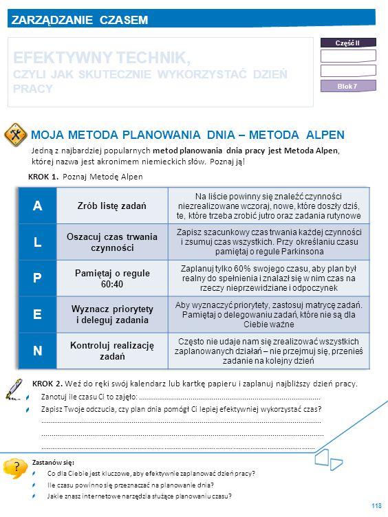 118 MOJA METODA PLANOWANIA DNIA – METODA ALPEN EFEKTYWNY TECHNIK, CZYLI JAK SKUTECZNIE WYKORZYSTAĆ DZIEŃ PRACY Jedną z najbardziej popularnych metod planowania dnia pracy jest Metoda Alpen, której nazwa jest akronimem niemieckich słów.