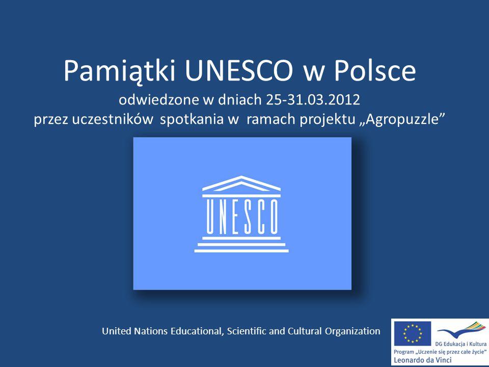 """Pamiątki UNESCO w Polsce odwiedzone w dniach 25-31.03.2012 przez uczestników spotkania w ramach projektu """"Agropuzzle"""" United Nations Educational, Scie"""