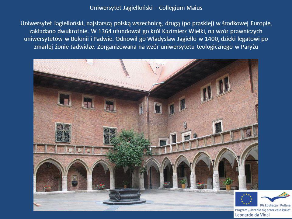 Uniwersytet Jagielloński – Collegium Maius Uniwersytet Jagielloński, najstarszą polską wszechnicę, drugą (po praskiej) w środkowej Europie, zakładano