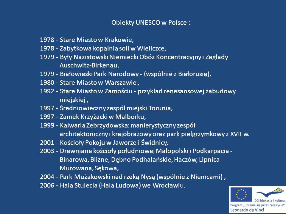 Obiekty UNESCO w Polsce : 1978 - Stare Miasto w Krakowie, 1978 - Zabytkowa kopalnia soli w Wieliczce, 1979 - Były Nazistowski Niemiecki Obóz Koncentra