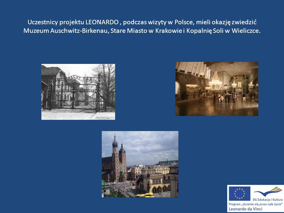 Uczestnicy projektu LEONARDO, podczas wizyty w Polsce, mieli okazję zwiedzić Muzeum Auschwitz-Birkenau, Stare Miasto w Krakowie i Kopalnię Soli w Wieliczce.