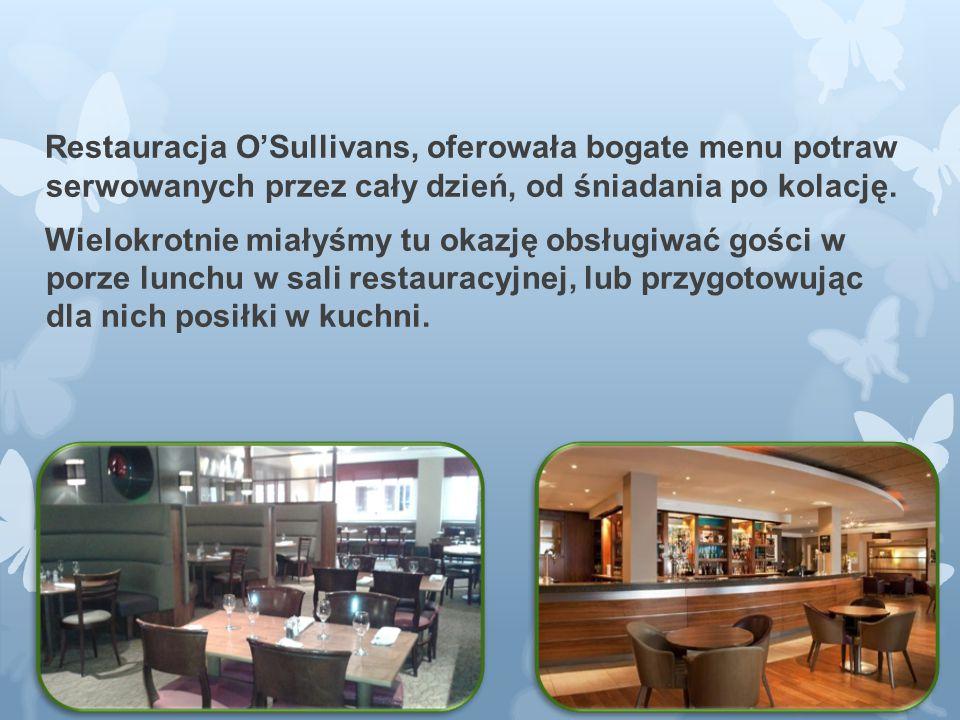 Restauracja O'Sullivans, oferowała bogate menu potraw serwowanych przez cały dzień, od śniadania po kolację.