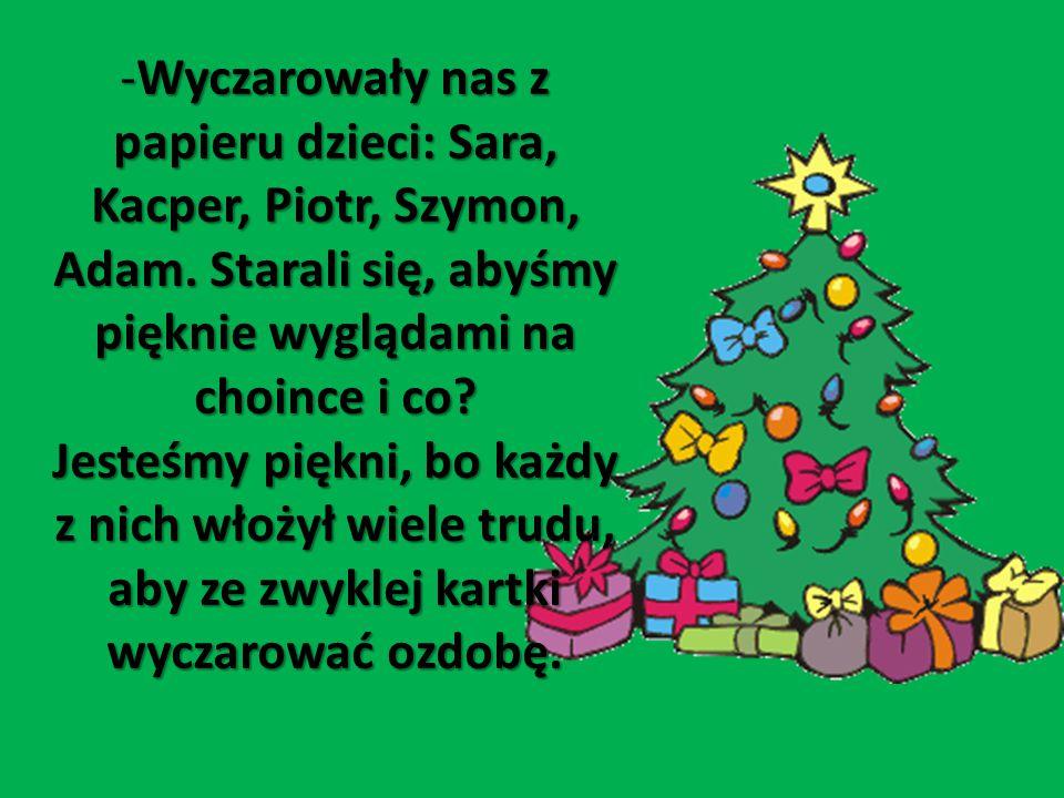 -Wyczarowały nas z papieru dzieci: Sara, Kacper, Piotr, Szymon, Adam.