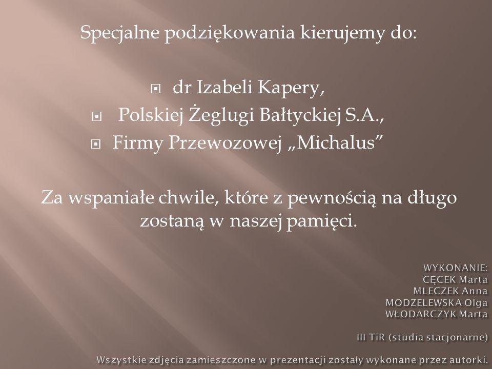 """Specjalne podziękowania kierujemy do:  dr Izabeli Kapery,  Polskiej Żeglugi Bałtyckiej S.A.,  Firmy Przewozowej """"Michalus"""" Za wspaniałe chwile, któ"""